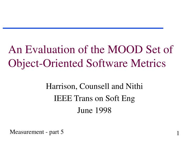 An evaluation of the mood set of object oriented software metrics