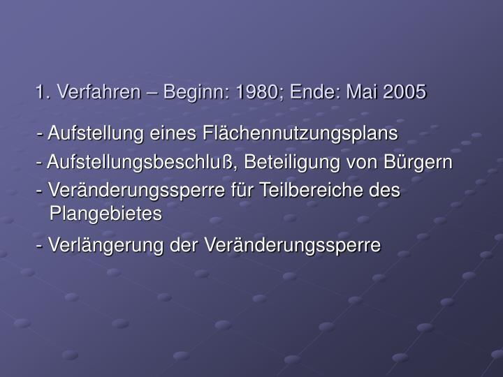 1. Verfahren – Beginn: 1980; Ende: Mai 2005