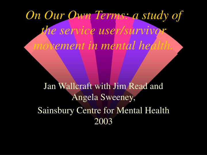 On Our Own Terms: a study of the service user/survivor movement in mental health.