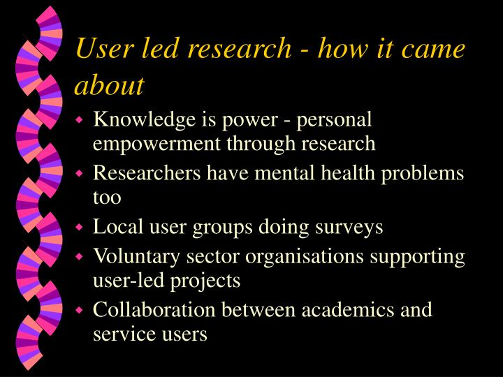 User led research - how it came about
