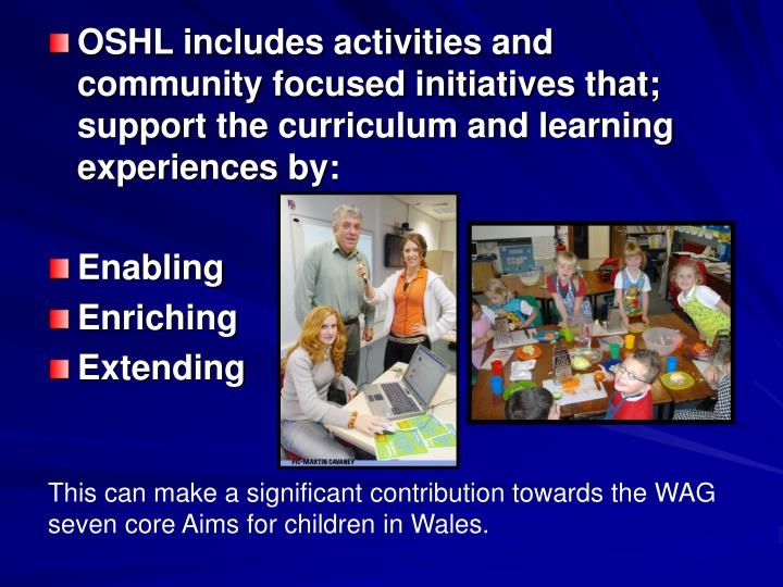 OSHL includes activities and  community focused initiatives that; support the curriculum and learning experiences by:
