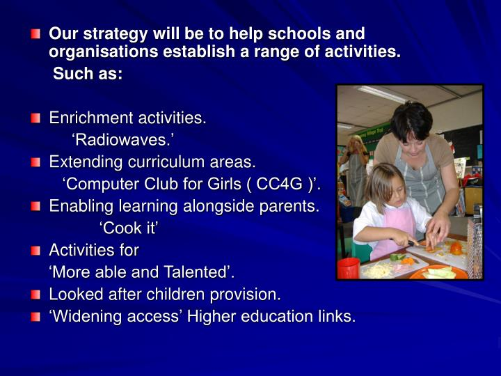 Our strategy will be to help schools and organisations establish a range of activities.