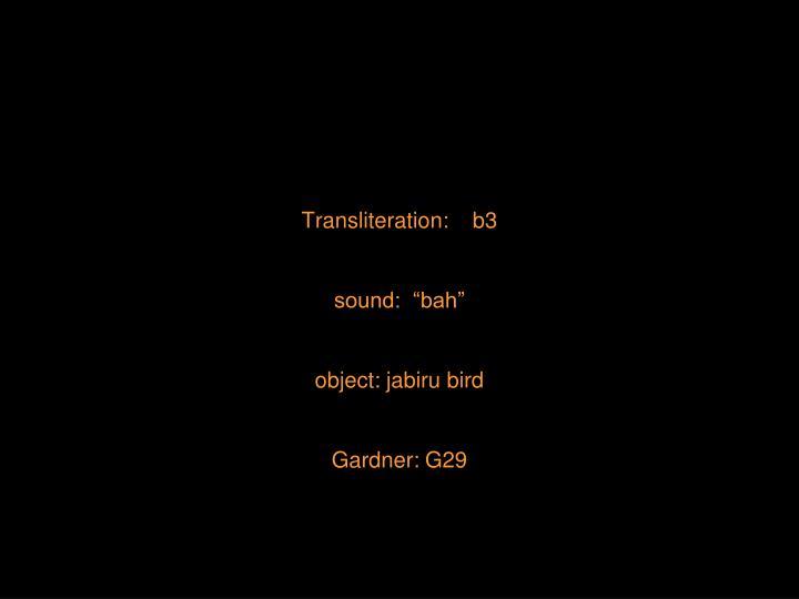 Transliteration:    b3
