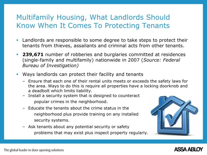 Landlords are responsible to some degree to take steps to protect their tenants from thieves, assailants and criminal acts from other tenants.