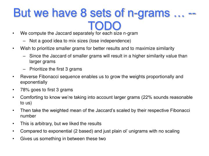 But we have 8 sets of n-grams … -- TODO