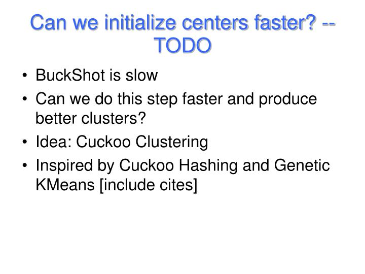 Can we initialize centers faster? -- TODO