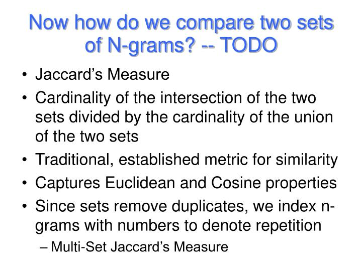 Now how do we compare two sets of N-grams? -- TODO