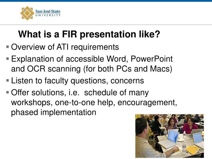 What is a FIR presentation like?
