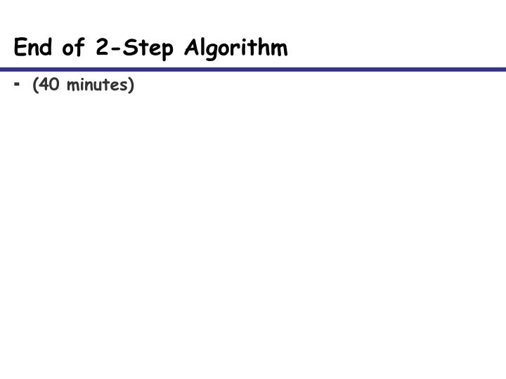 End of 2-Step Algorithm