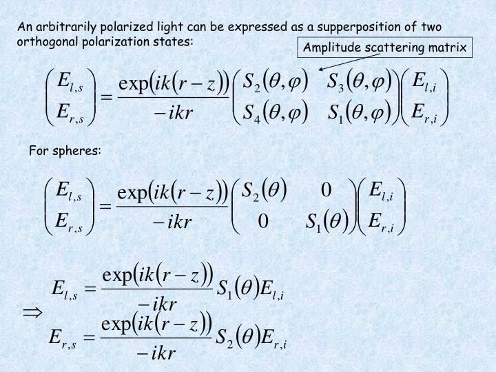 An arbitrarily polarized light can be expressed as a supperposition of two orthogonal polarization states: