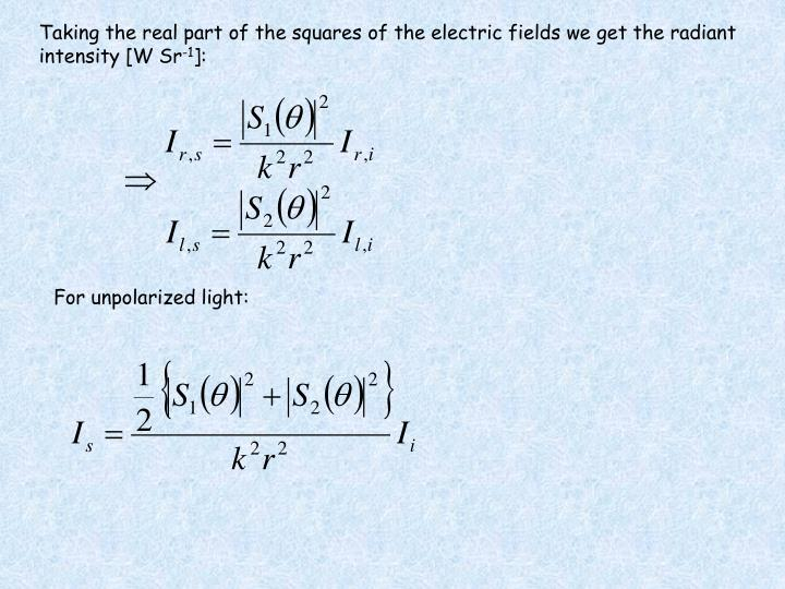 Taking the real part of the squares of the electric fields we get the radiant intensity [W Sr