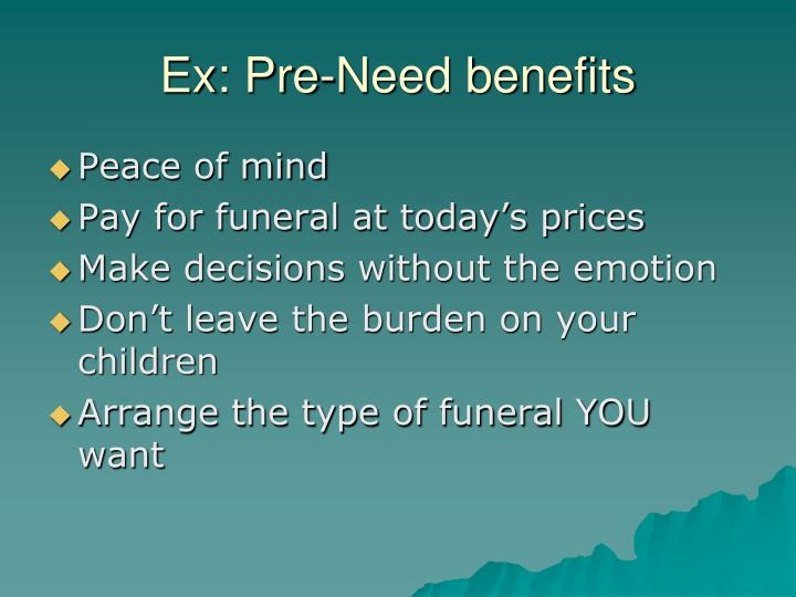 Ex: Pre-Need benefits