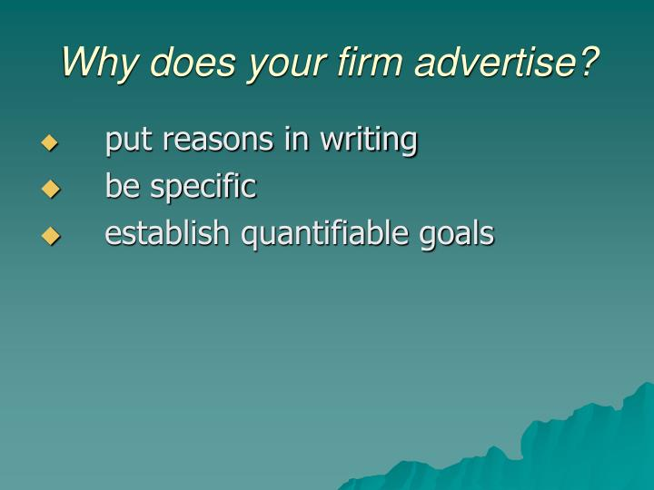 Why does your firm advertise?