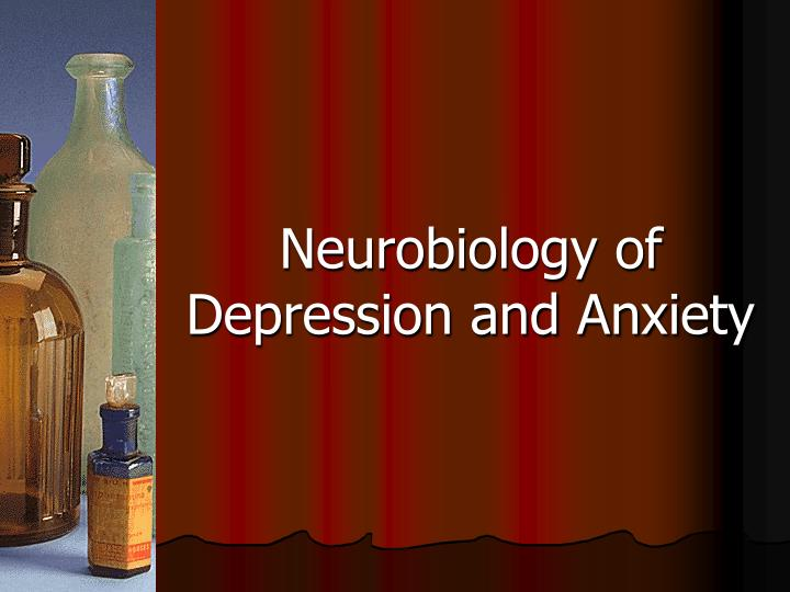 Neurobiology of Depression and Anxiety