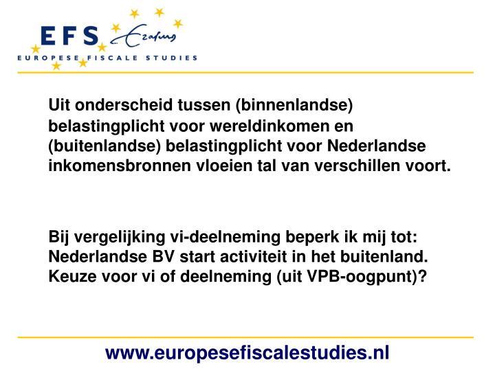 Uit onderscheid tussen (binnenlandse) belastingplicht voor wereldinkomen en (buitenlandse) belastingplicht voor Nederlandse inkomensbronnen vloeien tal van verschillen voort.