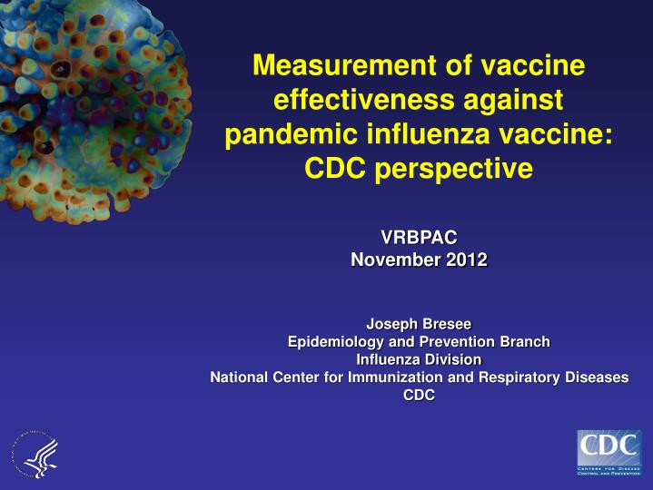 Measurement of vaccine effectiveness against pandemic influenza vaccine: CDC perspective