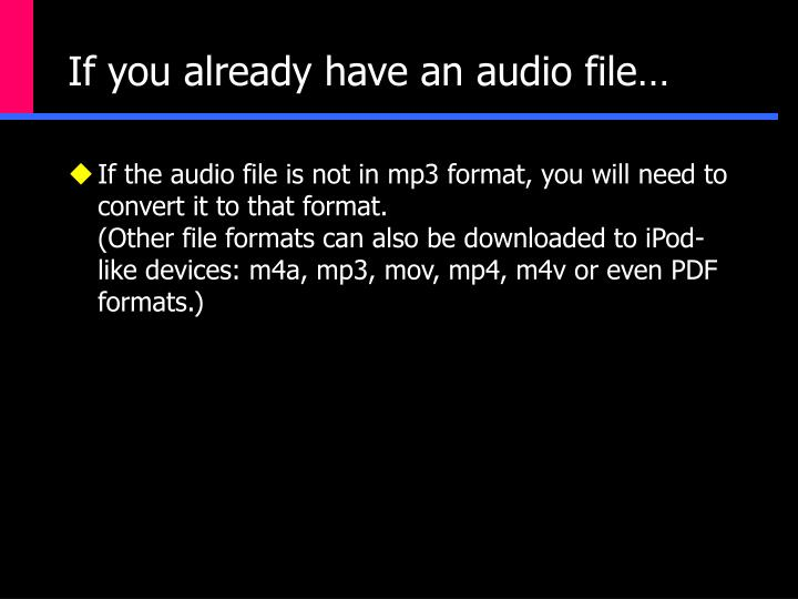 If you already have an audio file…