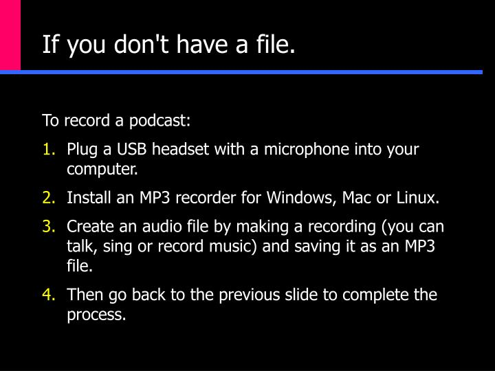 If you don't have a file.