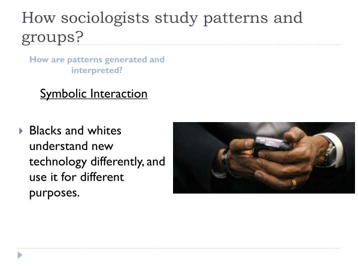How sociologists study patterns and groups?