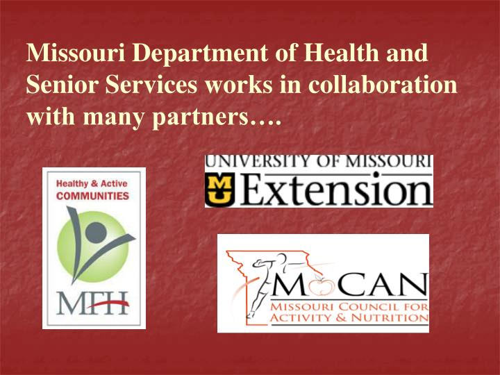 Missouri Department of Health and Senior Services works in collaboration with many partners….