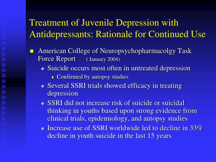 Treatment of Juvenile Depression with Antidepressants: Rationale for Continued Use