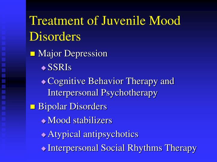 Treatment of Juvenile Mood Disorders