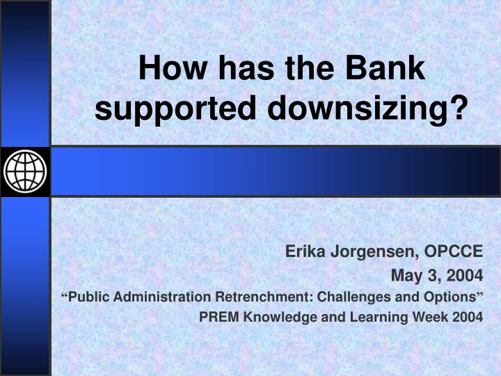 how has the bank supported downsizing