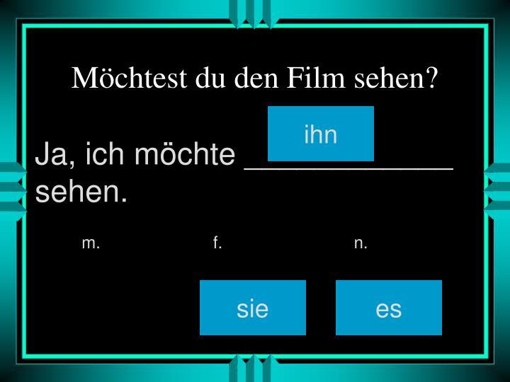 Möchtest du den Film sehen?