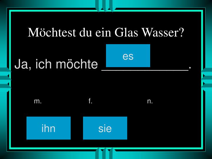 Möchtest du ein Glas Wasser?