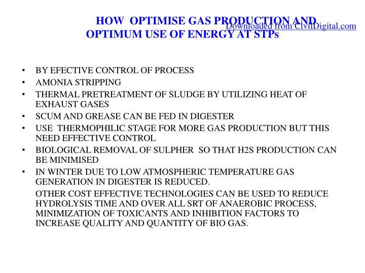 HOW  OPTIMISE GAS PRODUCTION AND OPTIMUM USE OF ENERGY AT STPs