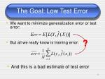 the goal low test error