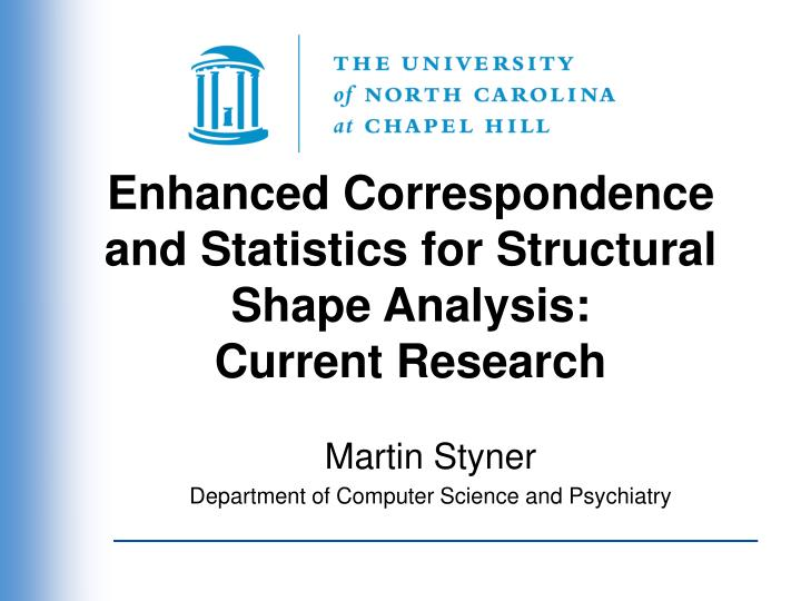 Enhanced correspondence and statistics for structural shape analysis current research