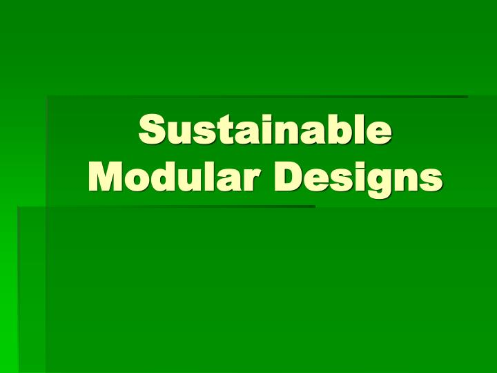 sustainable modular designs