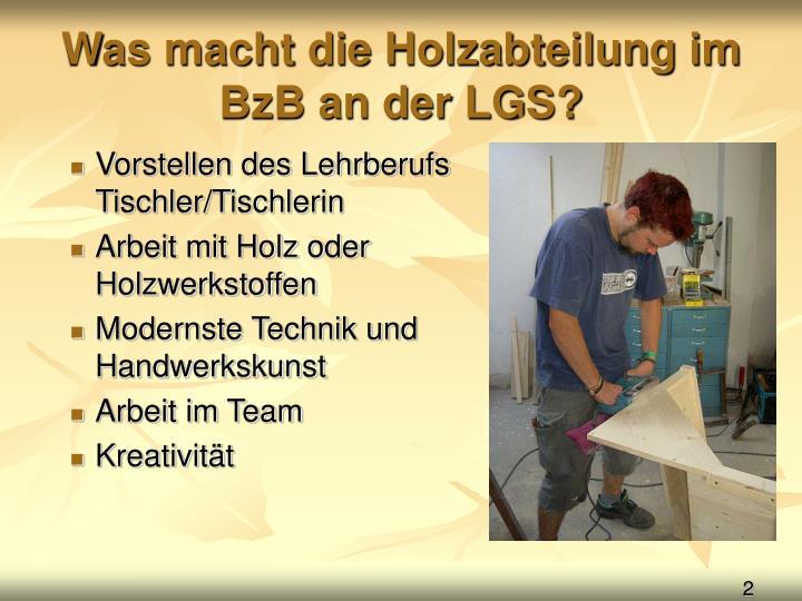 Was macht die Holzabteilung im BzB an der LGS?