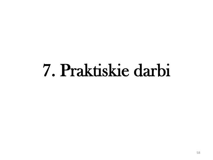 7. Praktiskie darbi