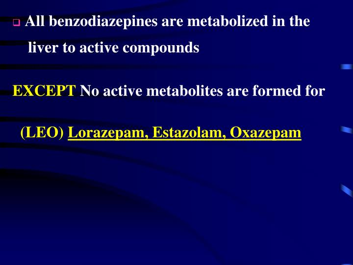 All benzodiazepines are metabolized in the