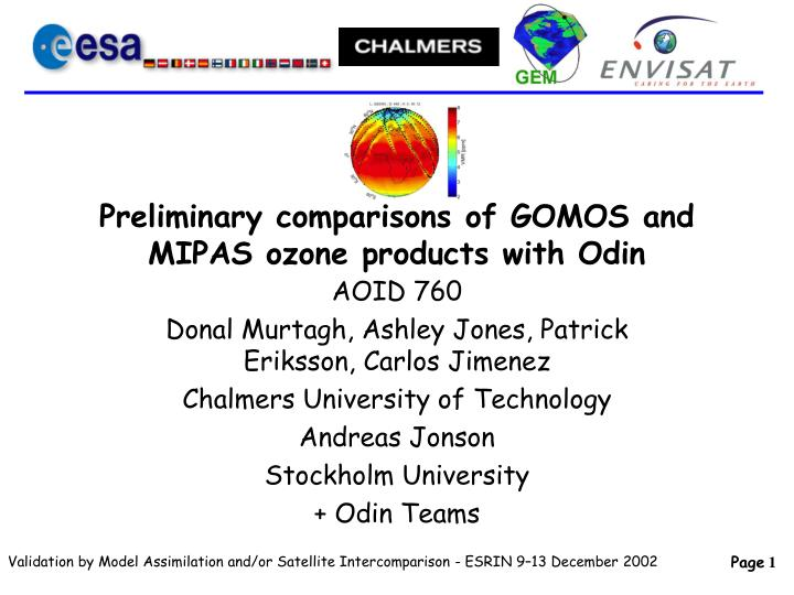 preliminary comparisons of gomos and mipas ozone products with odin