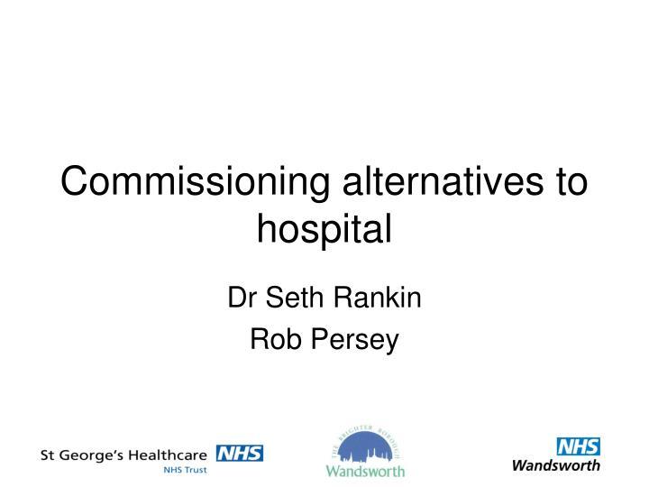 Commissioning alternatives to hospital