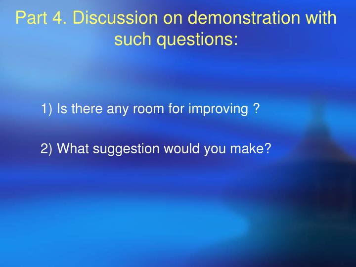 Part 4. Discussion on demonstration with such questions: