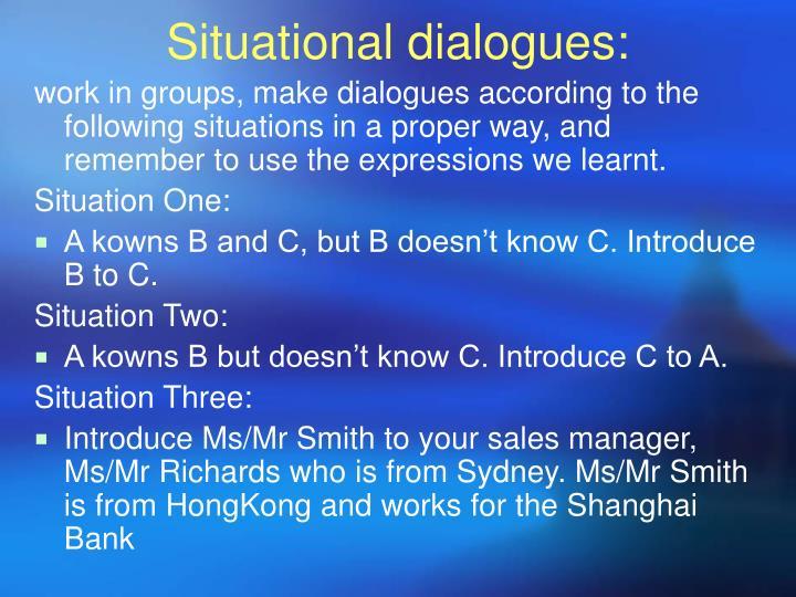 Situational dialogues: