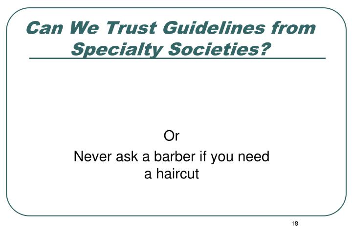 Can We Trust Guidelines from Specialty Societies?
