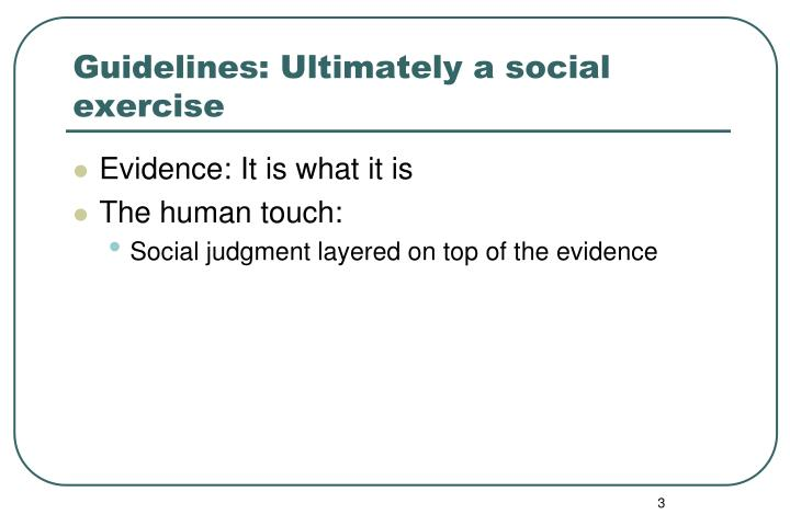Guidelines: Ultimately a social exercise