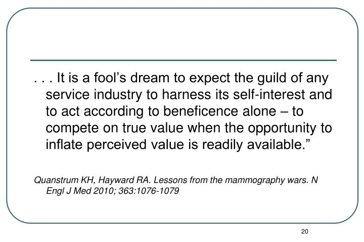 """. . . It is a fool's dream to expect the guild of any service industry to harness its self-interest and to act according to beneficence alone – to compete on true value when the opportunity to inflate perceived value is readily available."""""""