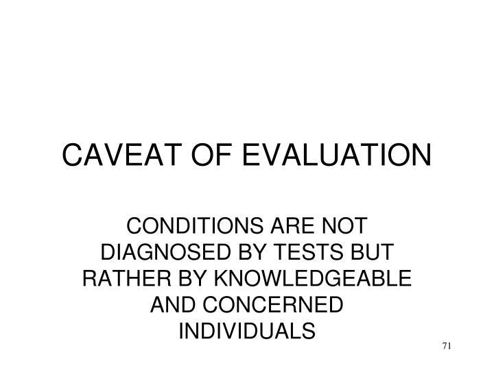 CAVEAT OF EVALUATION