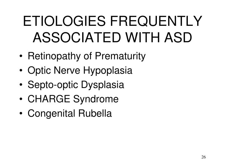 ETIOLOGIES FREQUENTLY ASSOCIATED WITH ASD