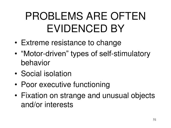 PROBLEMS ARE OFTEN EVIDENCED BY