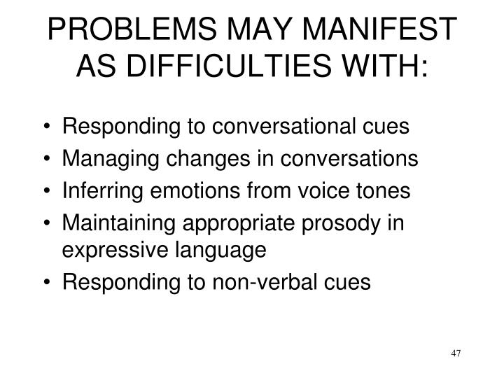 PROBLEMS MAY MANIFEST AS DIFFICULTIES WITH: