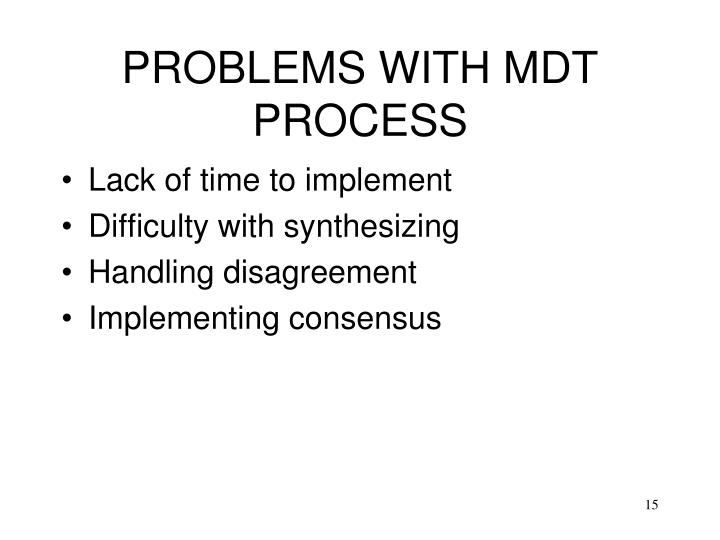 PROBLEMS WITH MDT PROCESS