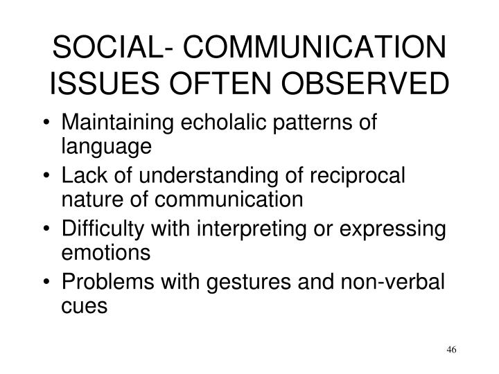 SOCIAL- COMMUNICATION ISSUES OFTEN OBSERVED