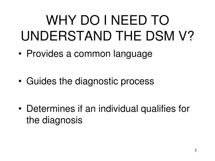 WHY DO I NEED TO UNDERSTAND THE DSM V?